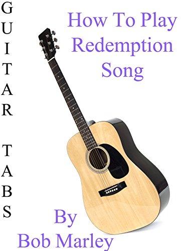 How To Play Redemption Song By Bob Marley - Guitar Tabs